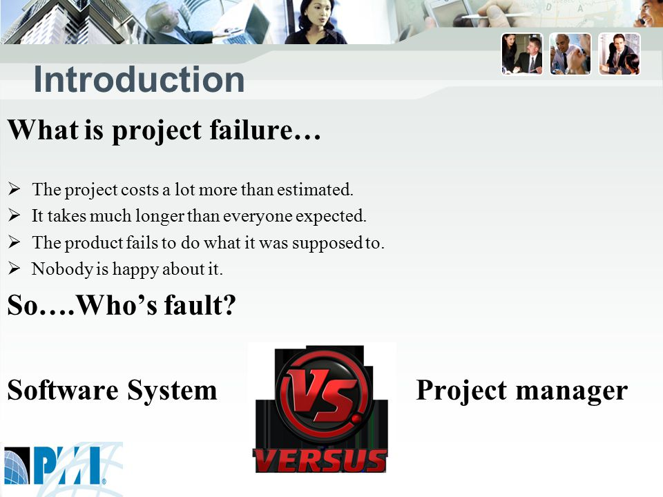 Introduction What is project failure…  The project costs a lot more than estimated.