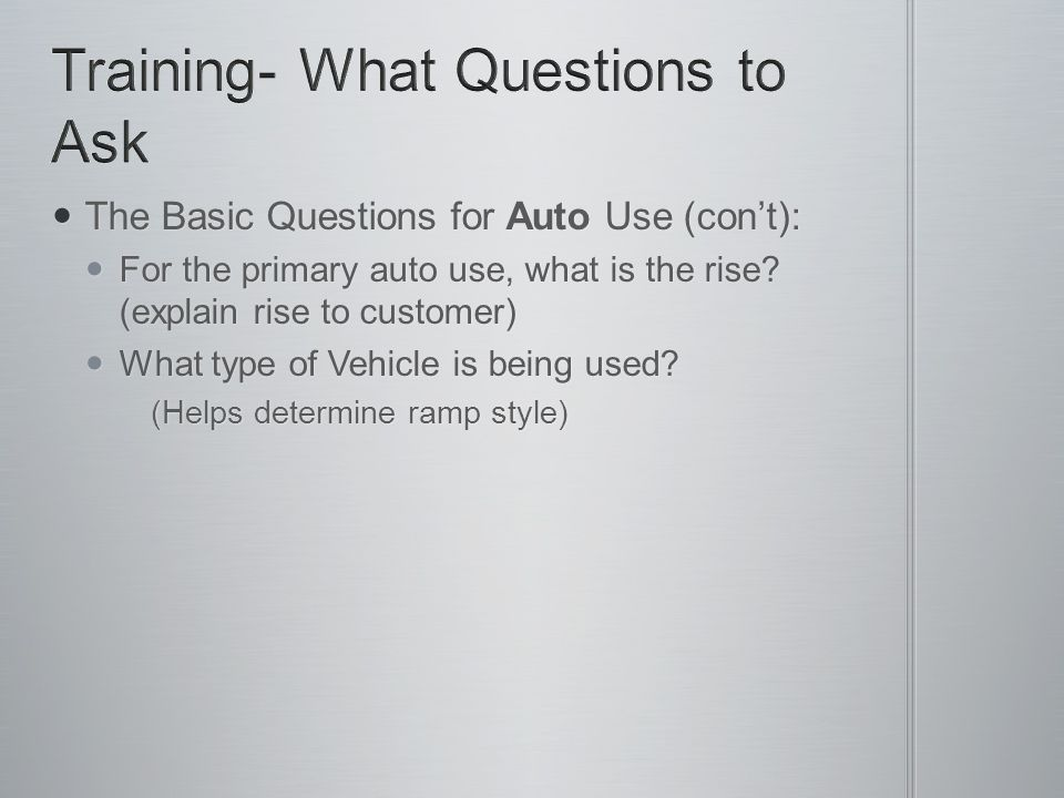 The Basic Questions for Auto Use (con't): The Basic Questions for Auto Use (con't): For the primary auto use, what is the rise.