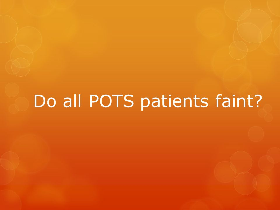 Do all POTS patients faint