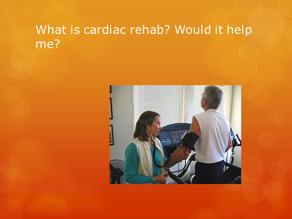 What is cardiac rehab Would it help me
