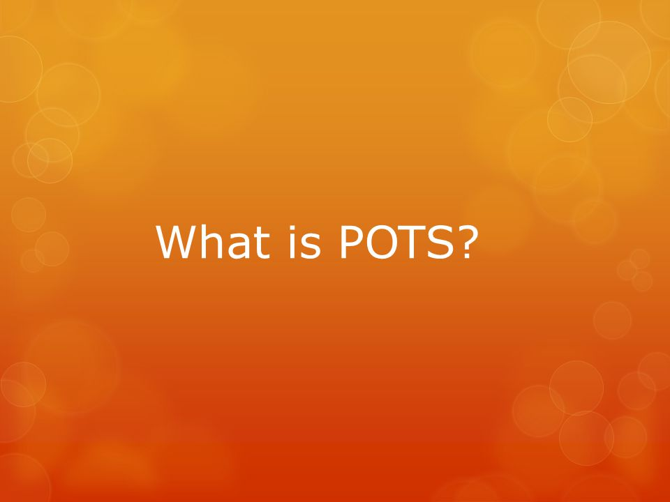 What is POTS?