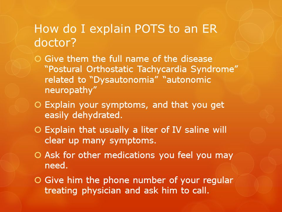 "How do I explain POTS to an ER doctor?  Give them the full name of the disease ""Postural Orthostatic Tachycardia Syndrome"" related to ""Dysautonomia"""