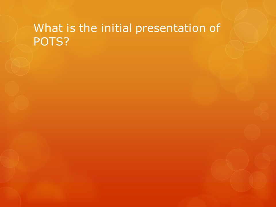 What is the initial presentation of POTS?