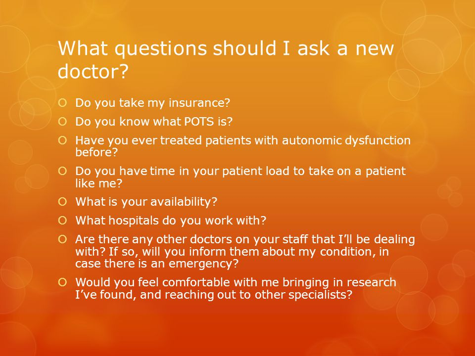 What questions should I ask a new doctor?  Do you take my insurance?  Do you know what POTS is?  Have you ever treated patients with autonomic dysf