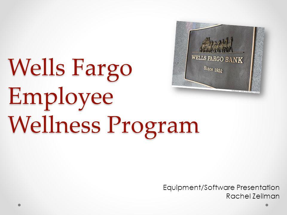 Wells Fargo Employee Wellness Program Equipment/Software Presentation Rachel Zeilman