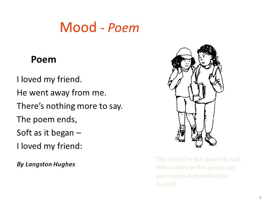 4 Mood - Poem I loved my friend. He went away from me. There's nothing more to say. The poem ends, Soft as it began – I loved my friend: By Langston H