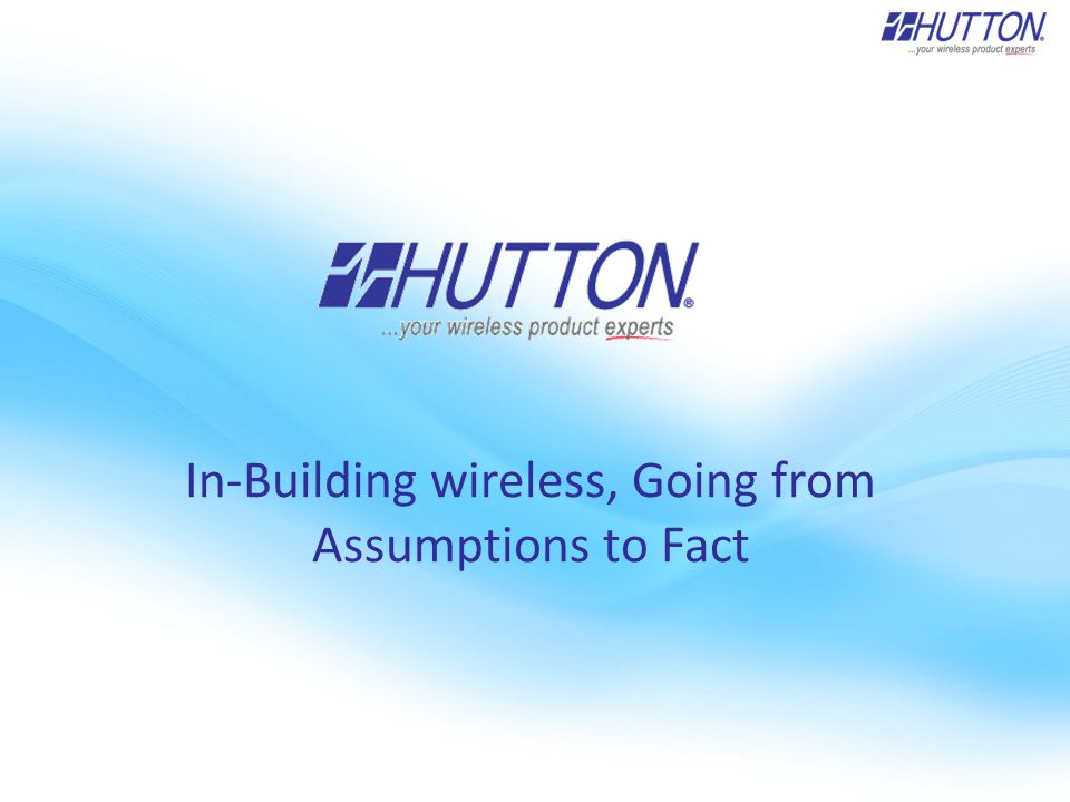 In-Building wireless, Going from Assumptions to Fact