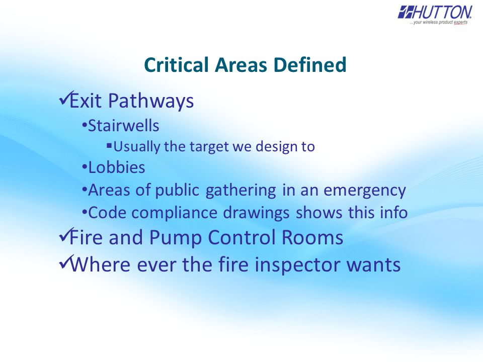 Critical Areas Defined Exit Pathways Stairwells  Usually the target we design to Lobbies Areas of public gathering in an emergency Code compliance drawings shows this info Fire and Pump Control Rooms Where ever the fire inspector wants