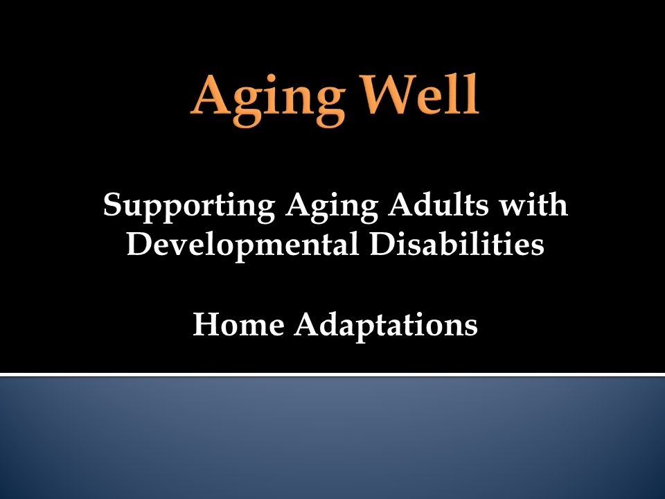 Supporting Aging Adults with Developmental Disabilities Home Adaptations