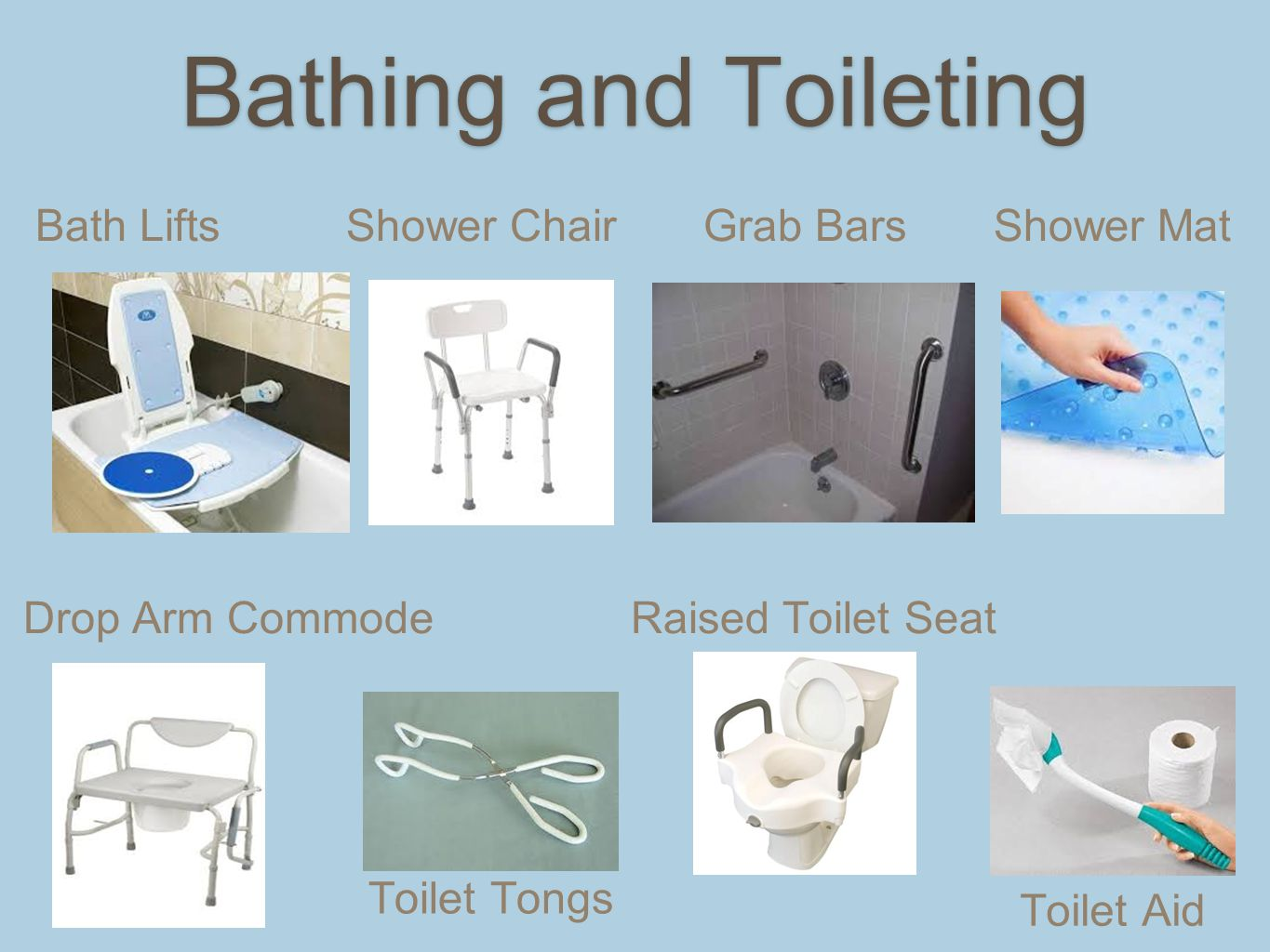 Bathing and Toileting Bath Lifts Shower Chair Grab Bars Shower Mat Drop Arm Commode Raised Toilet Seat Toilet Tongs Toilet Aid
