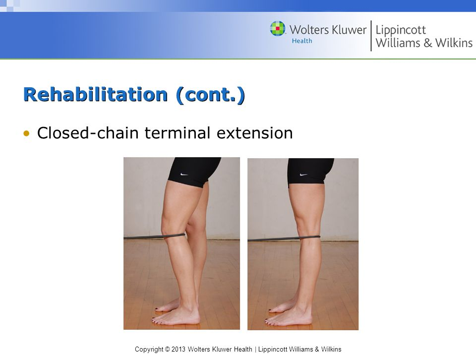 Copyright © 2013 Wolters Kluwer Health | Lippincott Williams & Wilkins Rehabilitation (cont.) Closed-chain terminal extension