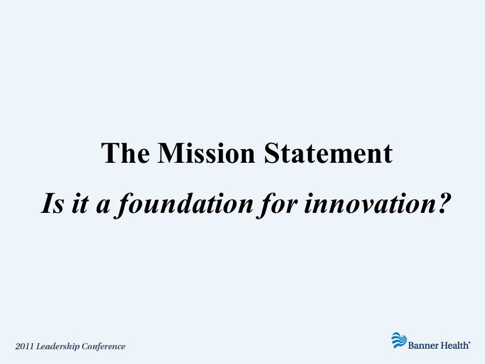 The Mission Statement Is it a foundation for innovation