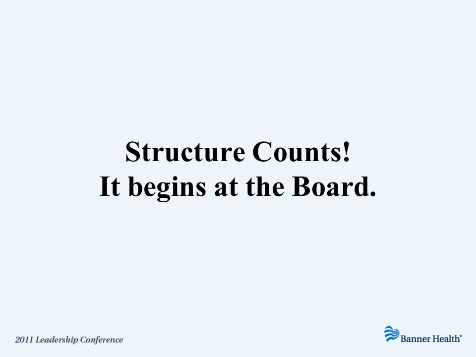 Structure Counts! It begins at the Board.