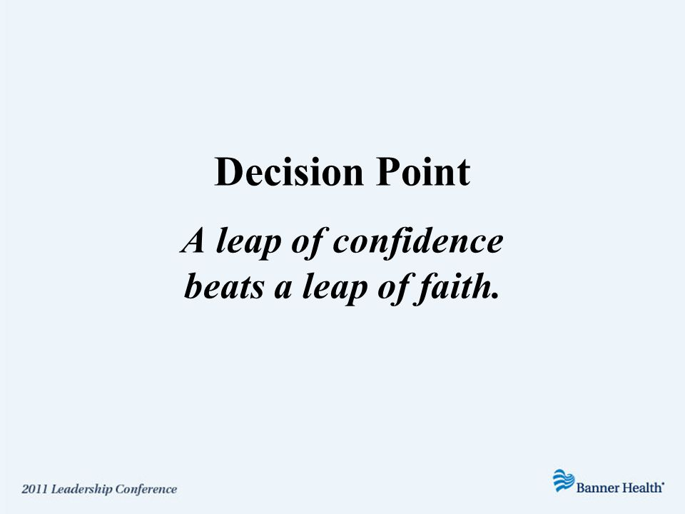 Decision Point A leap of confidence beats a leap of faith.