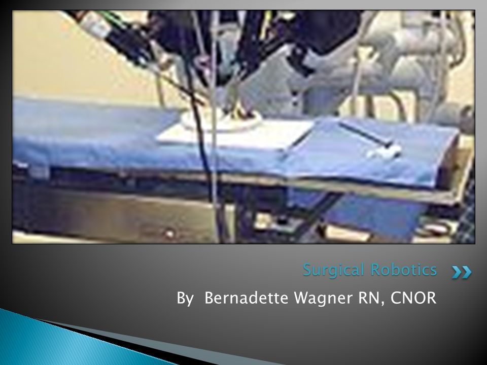 By Bernadette Wagner RN, CNOR Surgical Robotics
