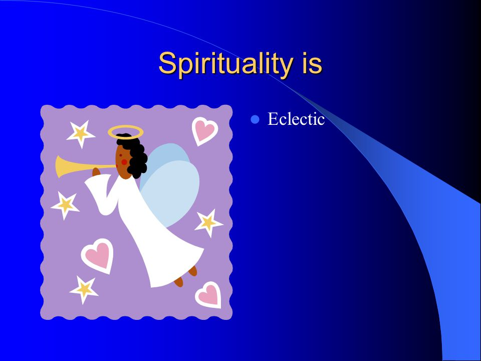 Spirituality is Eclectic