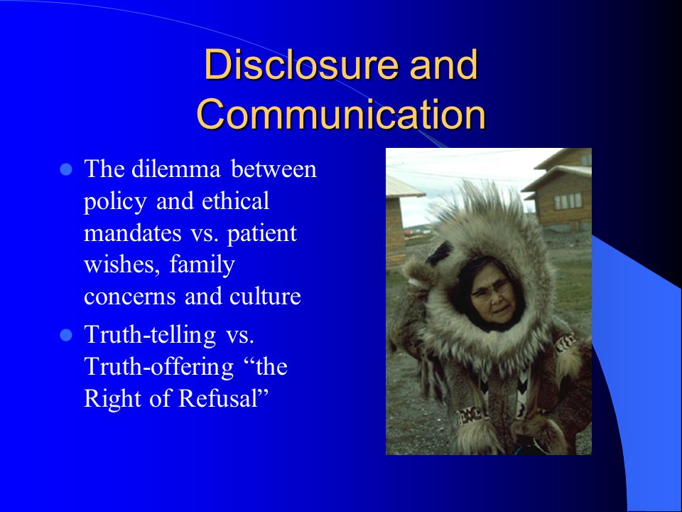 Disclosure and Communication The dilemma between policy and ethical mandates vs.