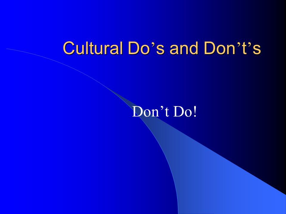Cultural Do ' s and Don ' t ' s Don't Do!