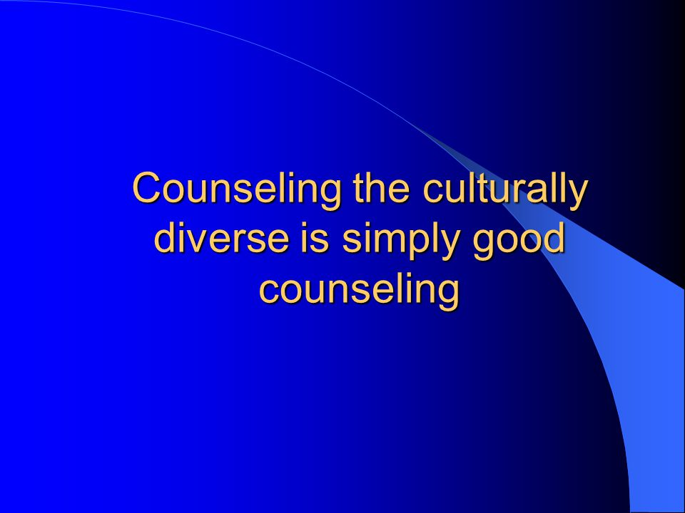 Counseling the culturally diverse is simply good counseling