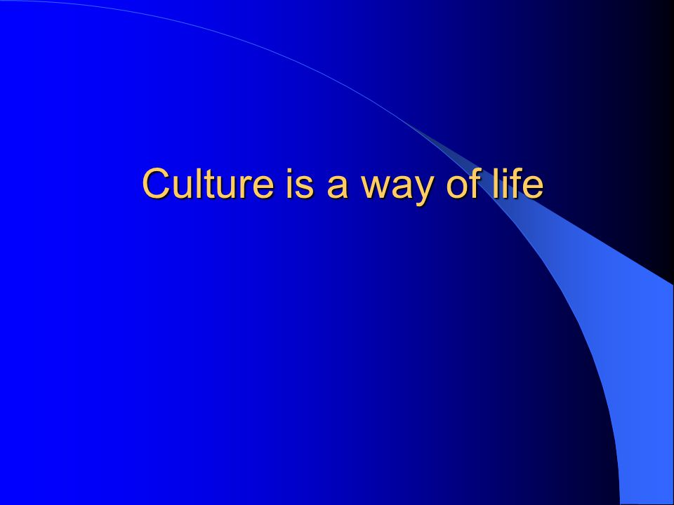 Culture is a way of life