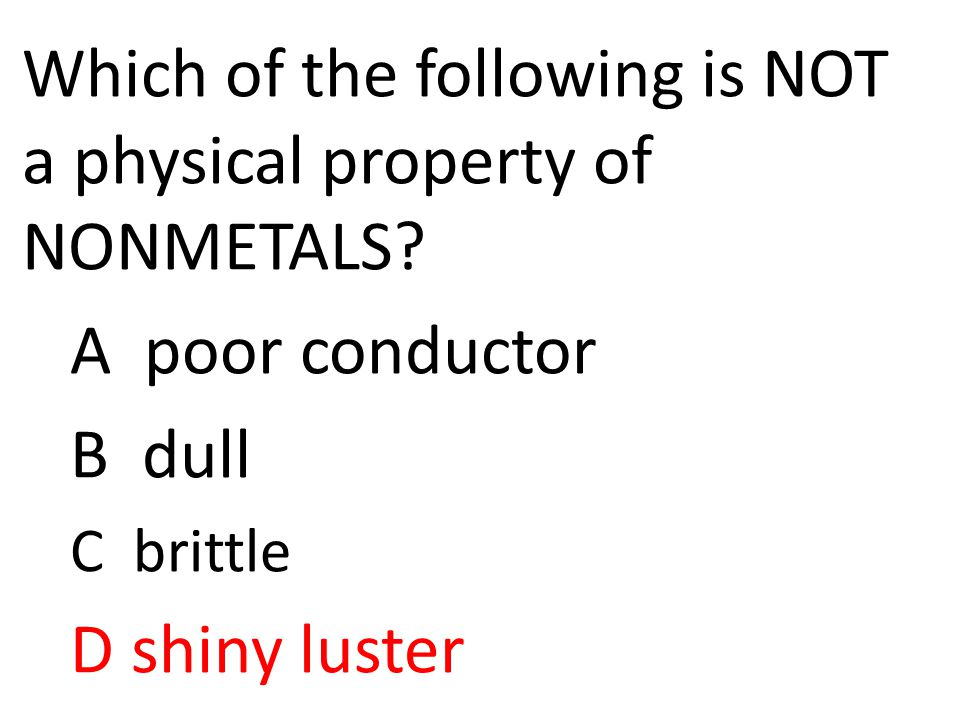 Which of the following is NOT a physical property of NONMETALS.