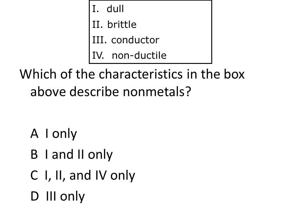 Which of the characteristics in the box above describe nonmetals.