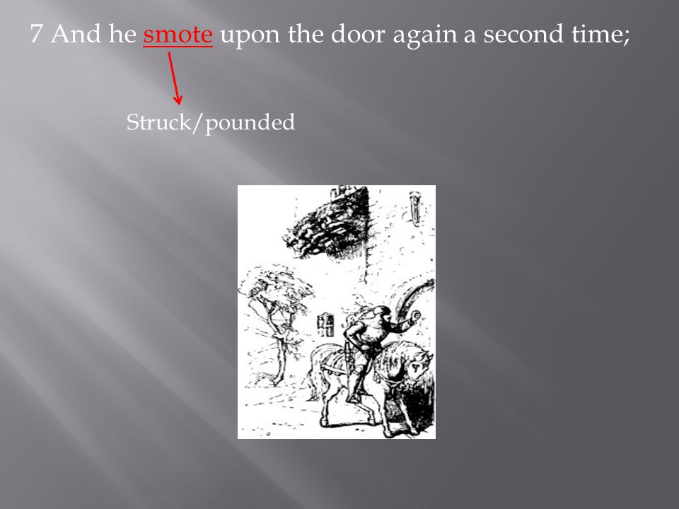 7 And he smote upon the door again a second time; Struck/pounded