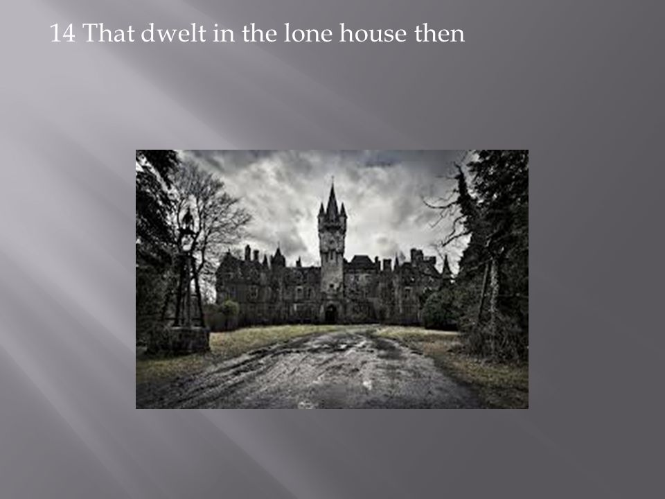 14 That dwelt in the lone house then