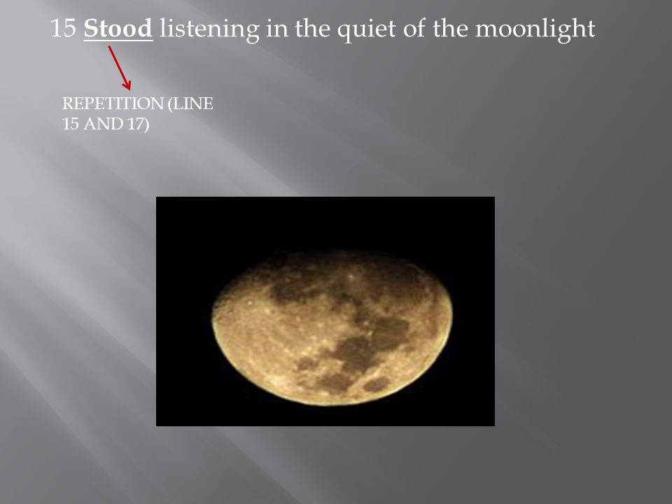 15 Stood listening in the quiet of the moonlight REPETITION (LINE 15 AND 17)