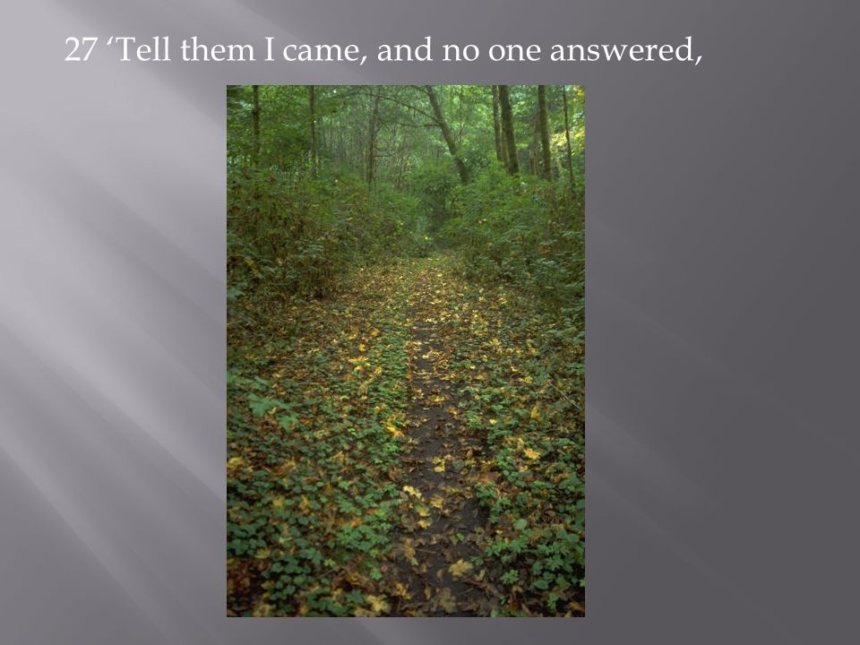 27 'Tell them I came, and no one answered,