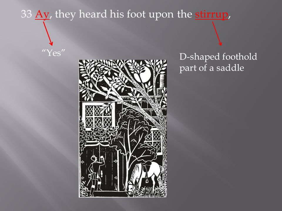 33 Ay, they heard his foot upon the stirrup, Yes D-shaped foothold part of a saddle
