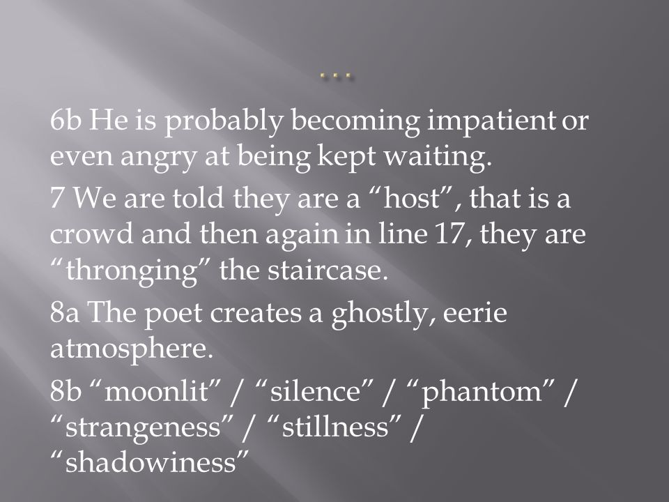6b He is probably becoming impatient or even angry at being kept waiting.