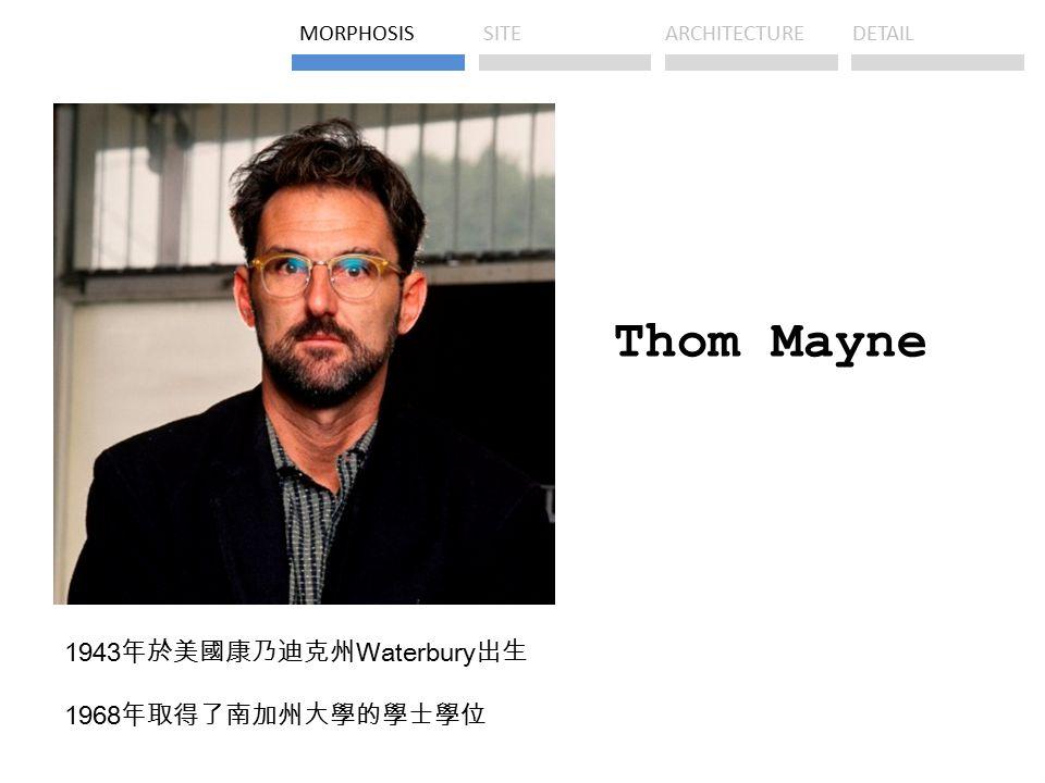 Thom Mayne 1943 年於美國康乃迪克州 Waterbury 出生 1968 年取得了南加州大學的學士學位 MORPHOSISSITEARCHITECTUREDETAIL
