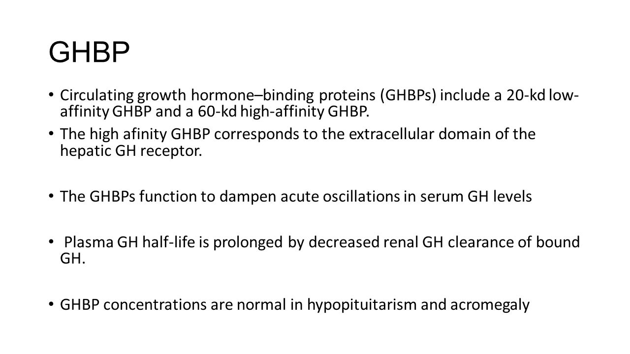 GHBP Circulating growth hormone–binding proteins (GHBPs) include a 20-kd low- affinity GHBP and a 60-kd high-affinity GHBP. The high afinity GHBP corr