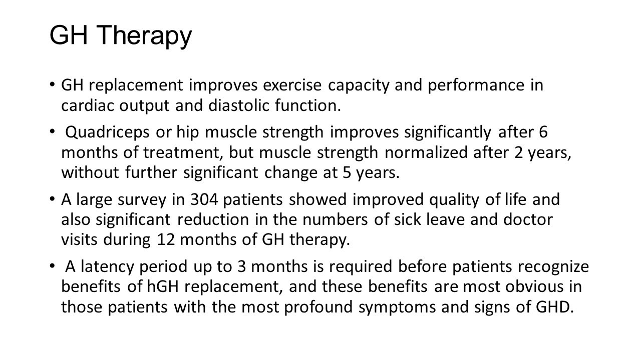 GH Therapy GH replacement improves exercise capacity and performance in cardiac output and diastolic function. Quadriceps or hip muscle strength impro