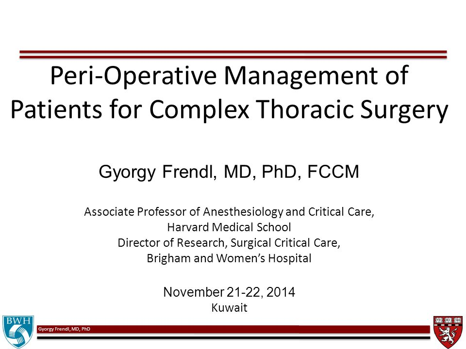 Gyorgy Frendl, MD, PhD Peri-Operative Management of Patients for Complex Thoracic Surgery Gyorgy Frendl, MD, PhD, FCCM Associate Professor of Anesthes