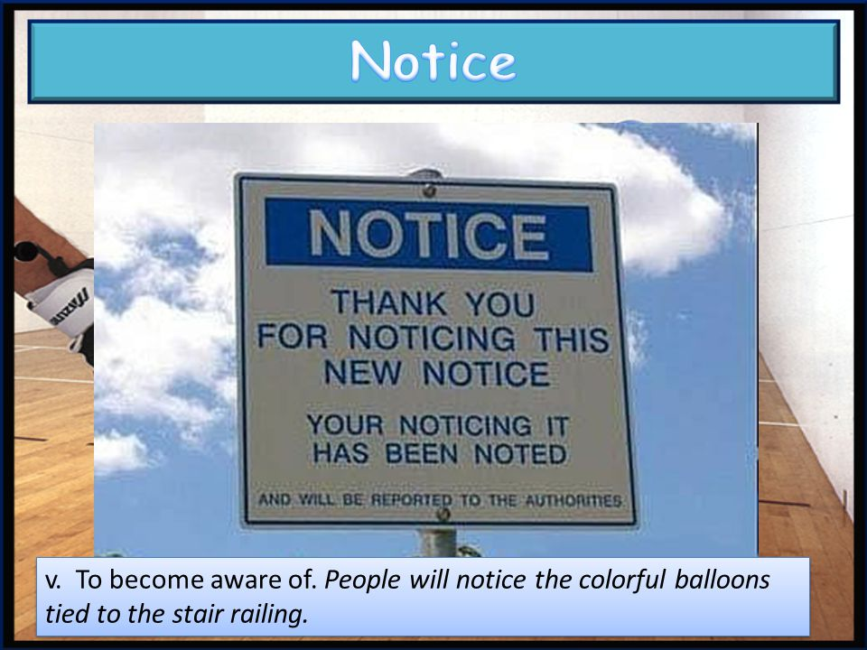 attention – Close or careful observing or listening.