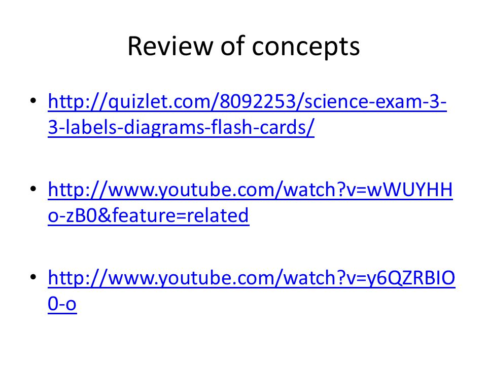 Review of concepts http://quizlet.com/8092253/science-exam-3- 3-labels-diagrams-flash-cards/ http://quizlet.com/8092253/science-exam-3- 3-labels-diagr