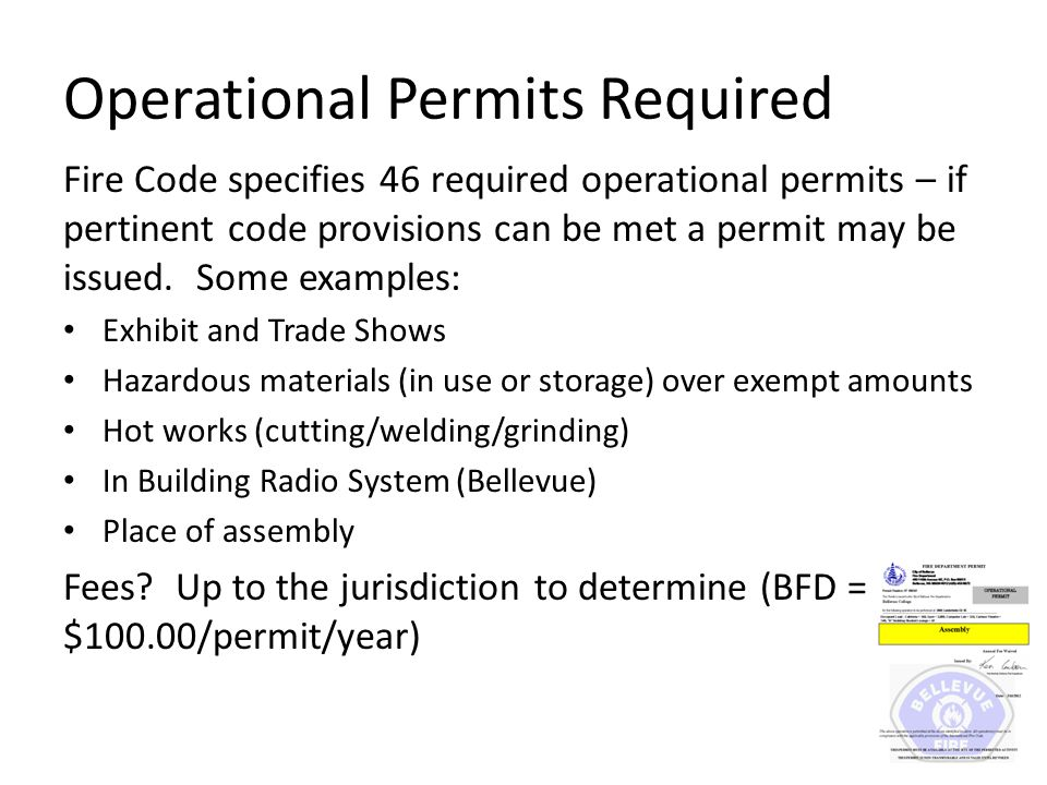 Operational Permits Required Fire Code specifies 46 required operational permits – if pertinent code provisions can be met a permit may be issued.