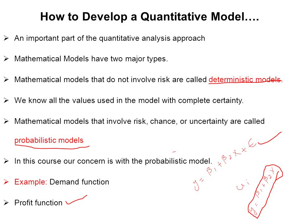 How to Develop a Quantitative Model….  An important part of the quantitative analysis approach  Mathematical Models have two major types.  Mathemat