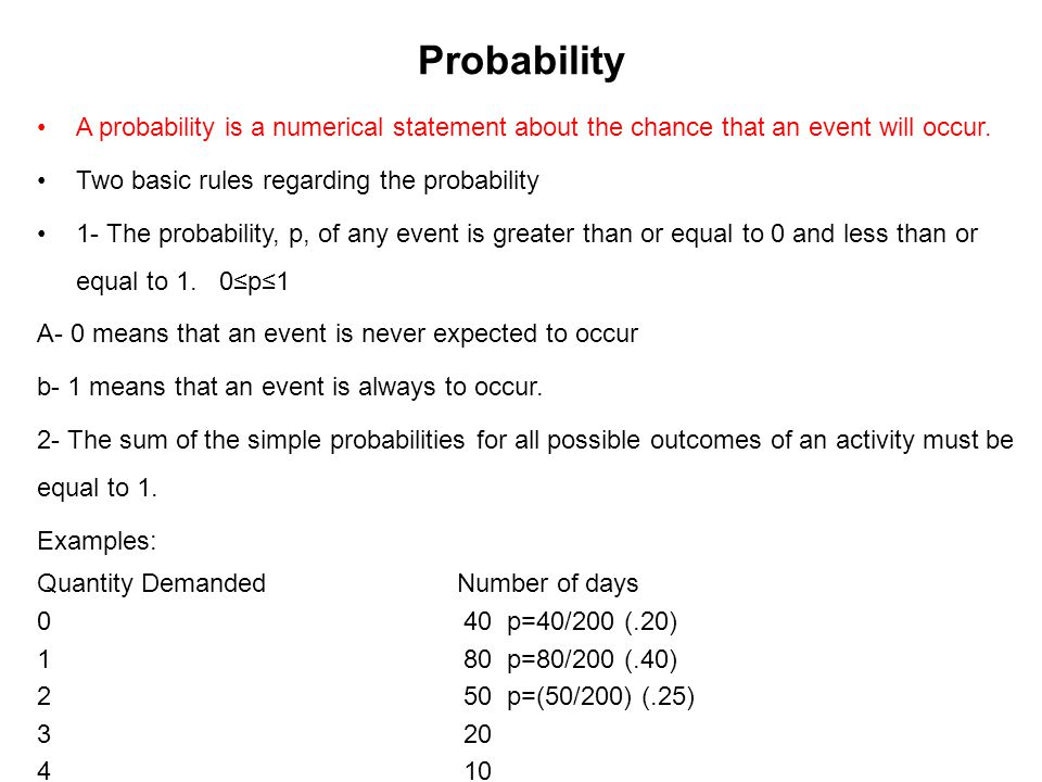 Probability A probability is a numerical statement about the chance that an event will occur. Two basic rules regarding the probability 1- The probabi