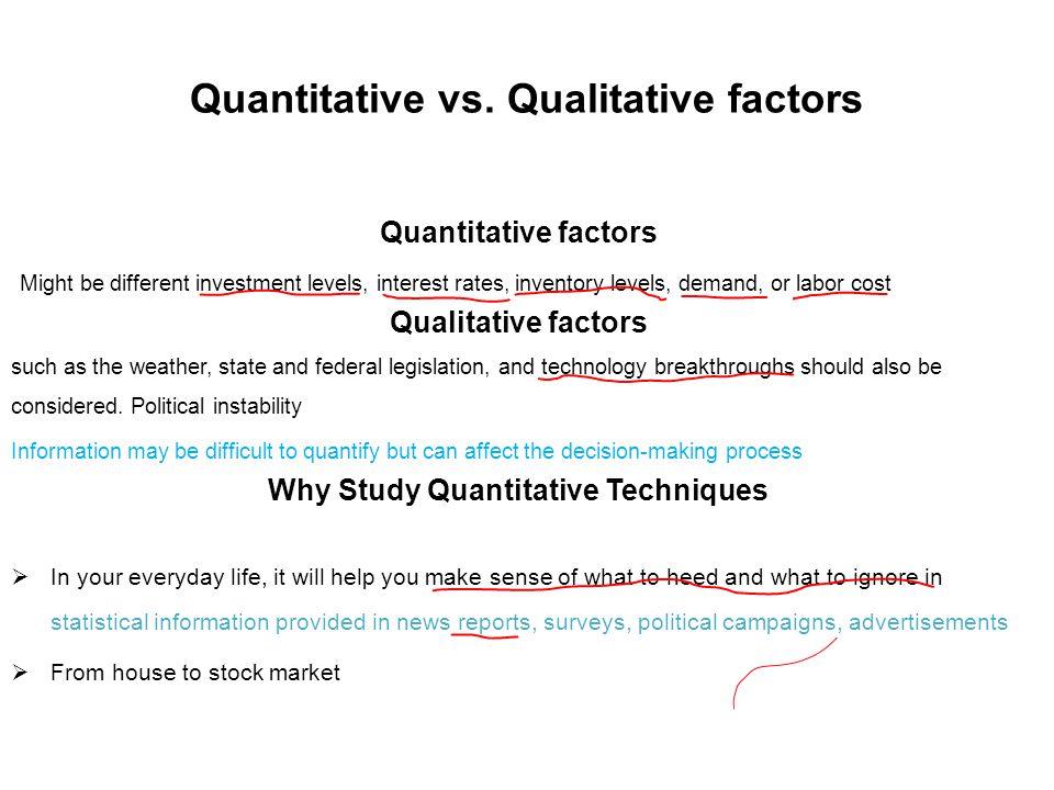 Quantitative vs. Qualitative factors Quantitative factors Might be different investment levels, interest rates, inventory levels, demand, or labor cos