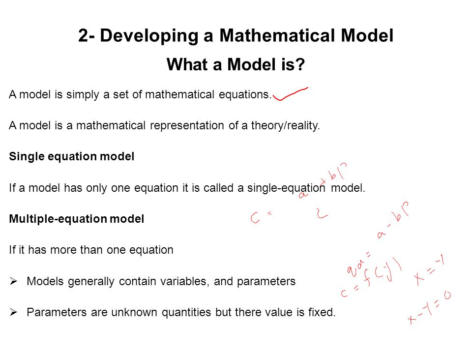 2- Developing a Mathematical Model What a Model is? A model is simply a set of mathematical equations. A model is a mathematical representation of a t