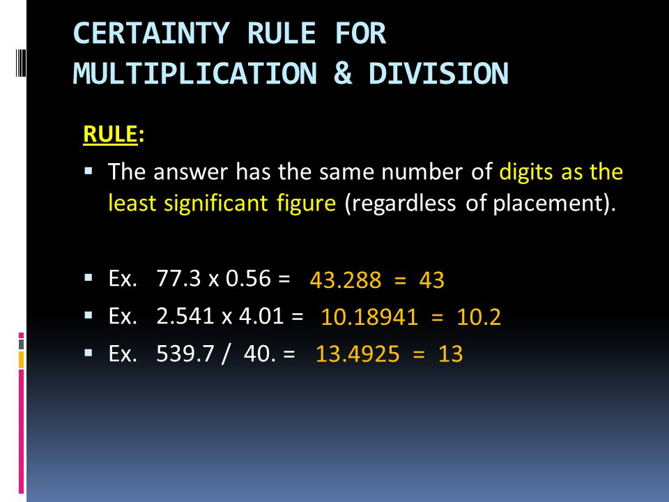 RULE:  The answer has the same number of digits as the least significant figure (regardless of placement).