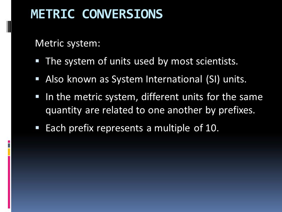 Metric system:  The system of units used by most scientists.