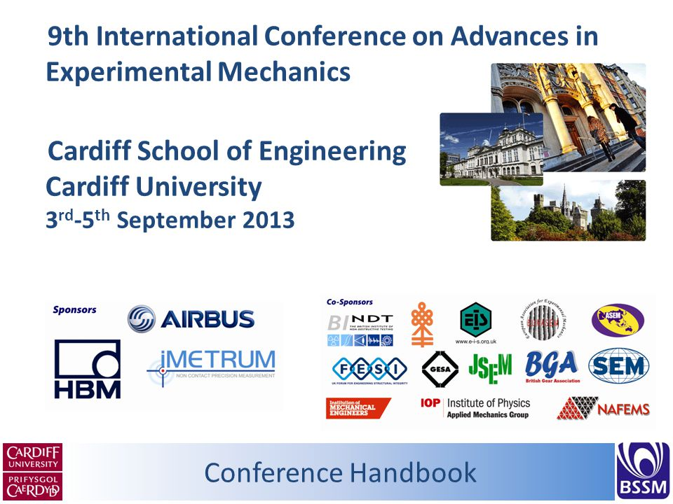 Conference Handbook 9th International Conference on Advances in Experimental Mechanics Cardiff School of Engineering Cardiff University 3 rd -5 th September 2013