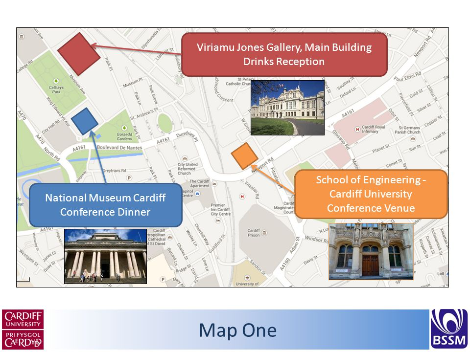 Map One National Museum Cardiff Conference Dinner Viriamu Jones Gallery, Main Building Drinks Reception School of Engineering - Cardiff University Conference Venue