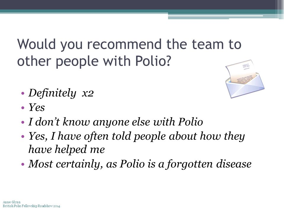 Would you recommend the team to other people with Polio.