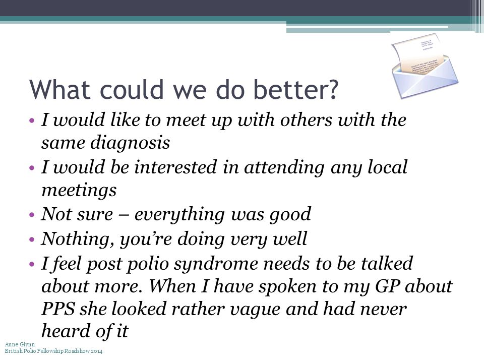 What could we do better? I would like to meet up with others with the same diagnosis I would be interested in attending any local meetings Not sure –