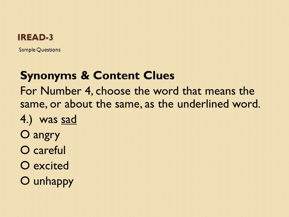 IREAD-3 Sample Questions Synonyms & Content Clues For Number 4, choose the word that means the same, or about the same, as the underlined word. 4.) wa